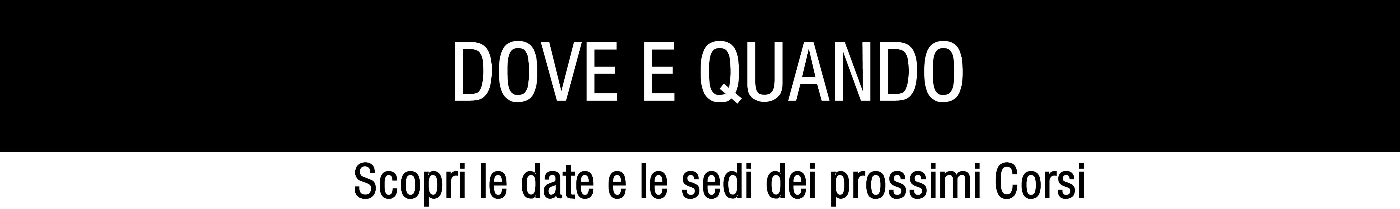 DOVE E QUANDO